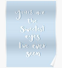 Yours are the sweetest eyes I've ever seen Poster