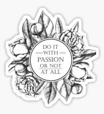 DO IT WITH PASSION OR NOT AT ALL Sticker