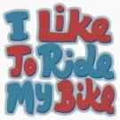 I LIke To Ride My Bike by pufahl