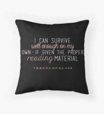 """""""I can survive well enough on my own - if given the proper reading material."""" Throw Pillow"""