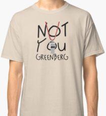 Not You Greenberg Classic T-Shirt