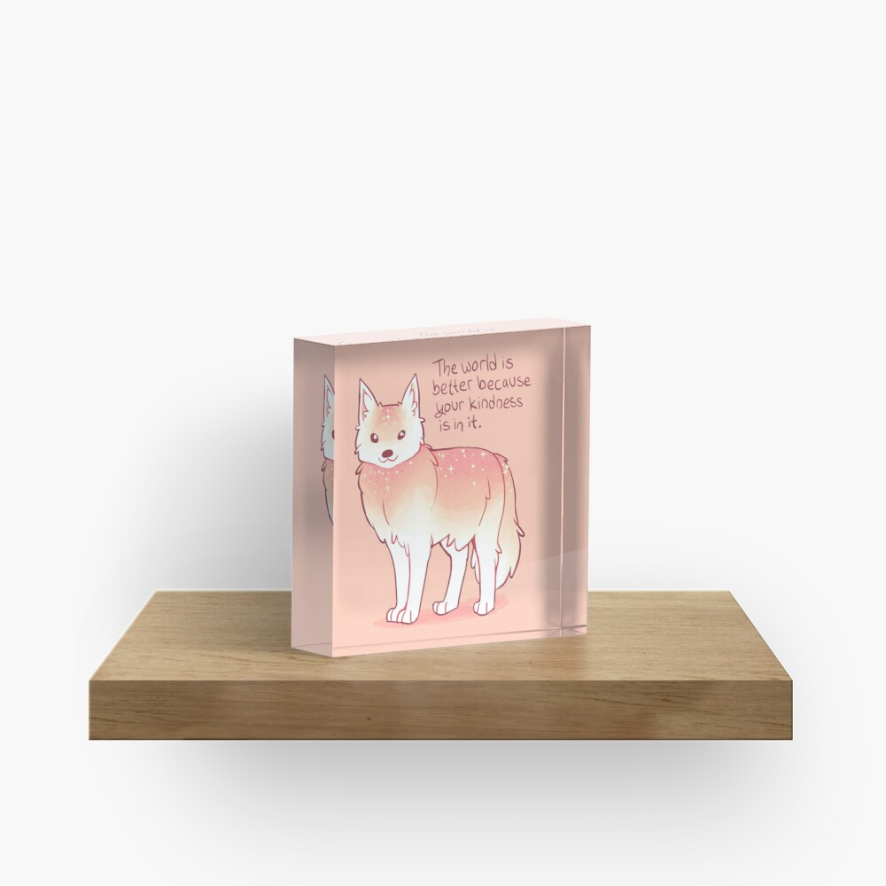 """The World is Better Because Your Kindness is in it."" Encouraging Wolf Acrylic Block"