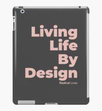 Living Life By Design - Radical Lives iPad Case/Skin