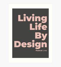 Living Life By Design - Radical Lives Art Print