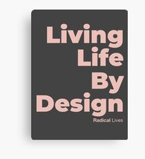 Living Life By Design - Radical Lives Canvas Print