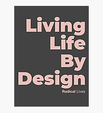 Living Life By Design - Radical Lives Photographic Print