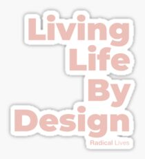 Living Life By Design - Radical Lives Sticker