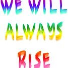 We Will Always Rise (rrw) by Etakeh