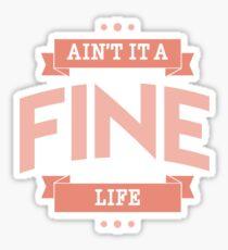 Ain't it a Fine Life Sticker