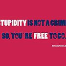 STUPIDITY IS NOY A CRIME by FREE T-Shirts