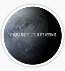 You Heard About Pluto? Sticker
