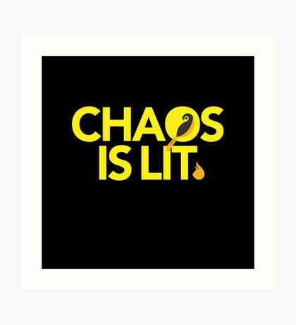 Chaos Is Lit  Art Print