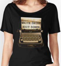 Write Drunk, Edit Sober! Women's Relaxed Fit T-Shirt