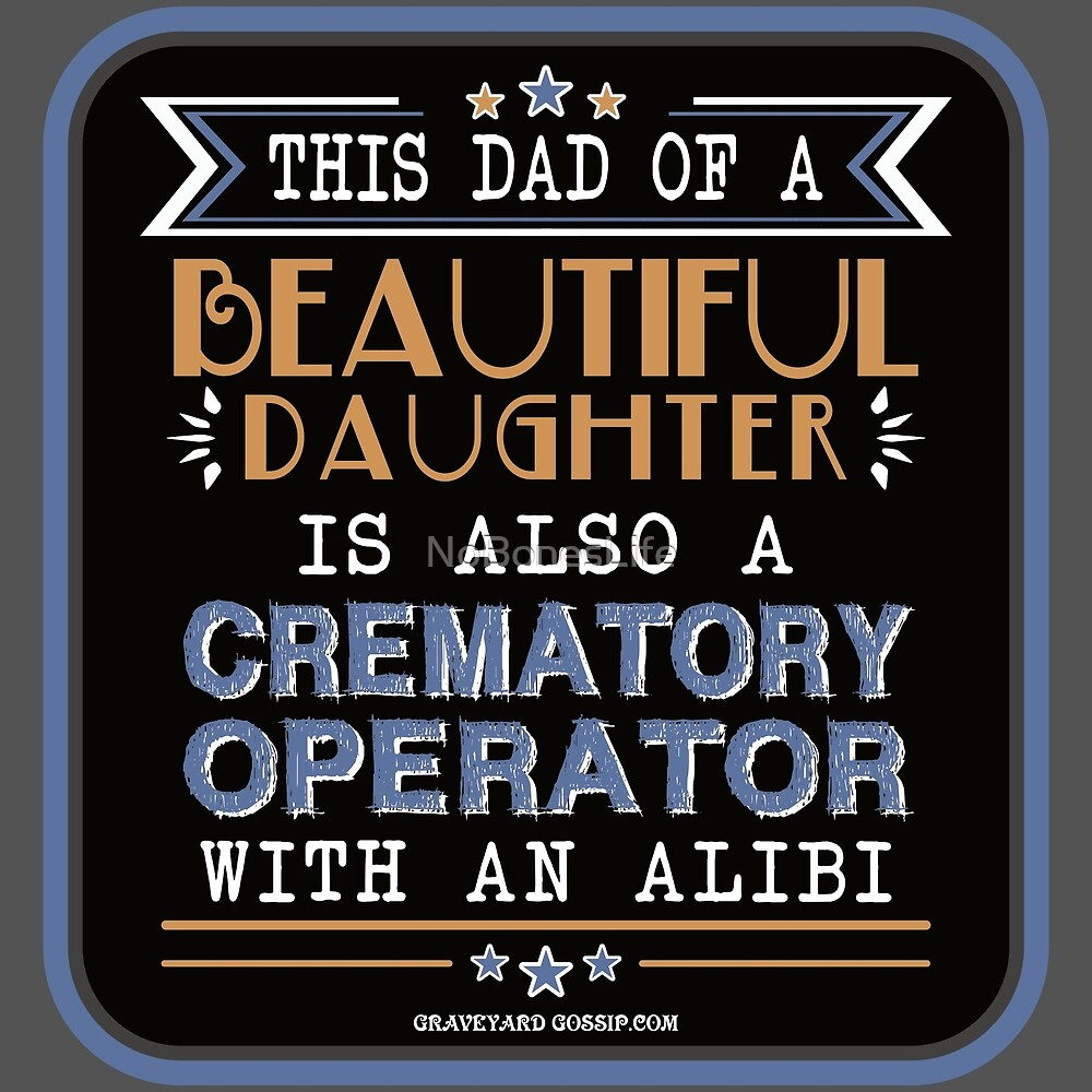 Crematory Operator-Dad of Daughter with Alibi by NoBonesLife