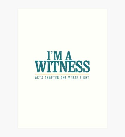 I'm a witness - Acts 1:8 Art Print
