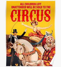 All children left unattended will be sold to the circus Poster