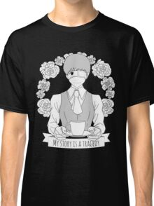 My story is a tragedy Classic T-Shirt