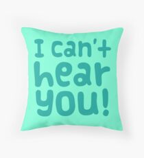 I can't HEAR YOU Throw Pillow