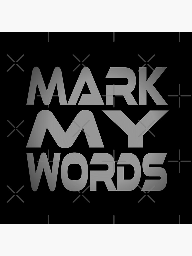 Mark My Words by carbonfibreme