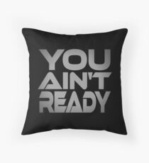 You Ain't Ready Throw Pillow