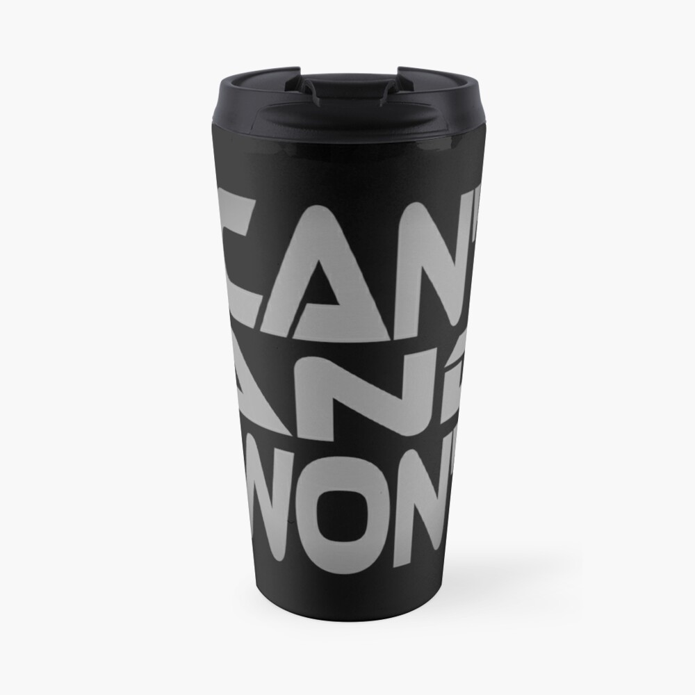 I Can't and I Won't Travel Mug