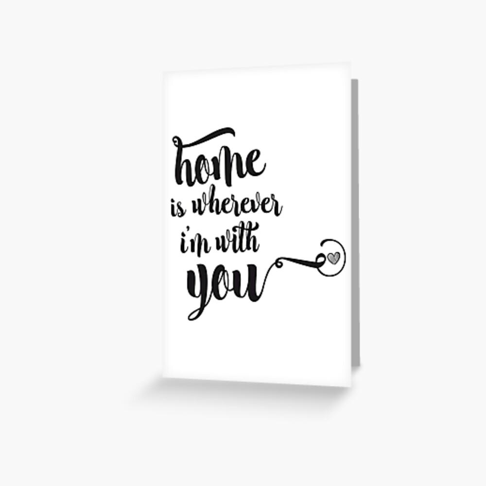 Zuhause ist, wo auch immer ich mit dir bin Grußkarte
