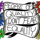 People of Quality Don't Fear Equality by SurlyAmy