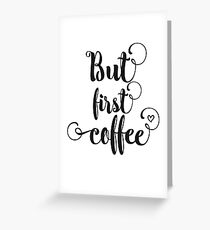 But first, coffee! Greeting Card