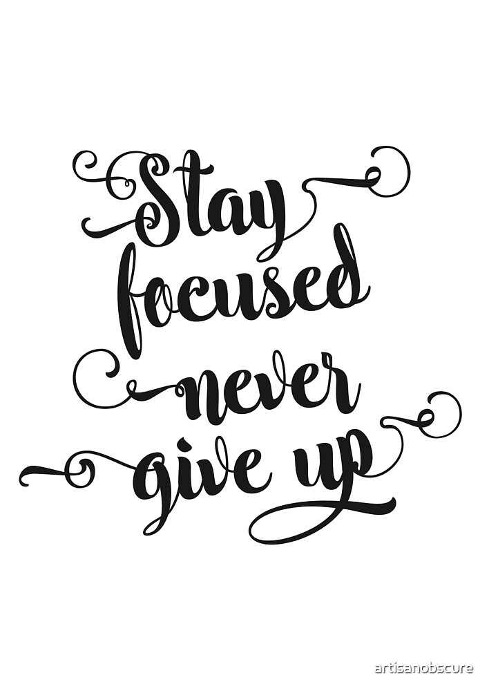 Stay focused never give up! by artisanobscure