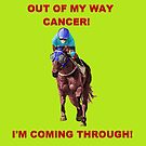 OUT OF MY WAY CANCER! by KarlyleTomms