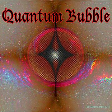 Quantum Bubble by EyeMagined