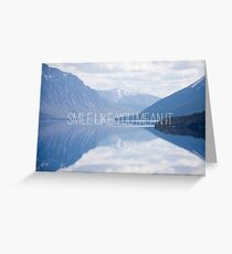 smile like you mean it Greeting Card