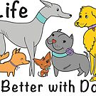 Life is Better With Dogs by Sheree  Boyd