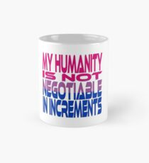 My Humanity is Not Negotiable in Increments (Pink, Purple, Blue) Classic Mug