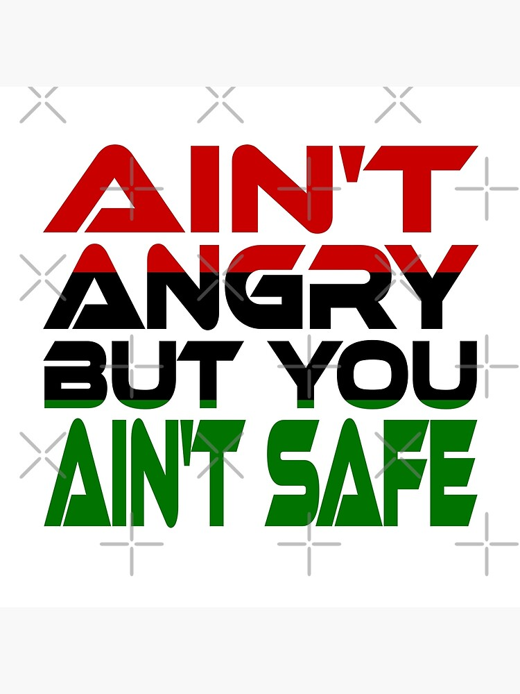 Ain't Angry But You Ain't Safe (Red, Black, Green) by carbonfibreme