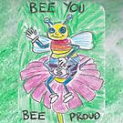 Bee You, Bee Proud by CHClepitt