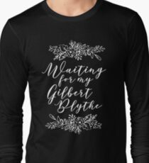 Waiting for My Gilbert Blythe, Anne of Green Gables , Anne with an e Long Sleeve T-Shirt