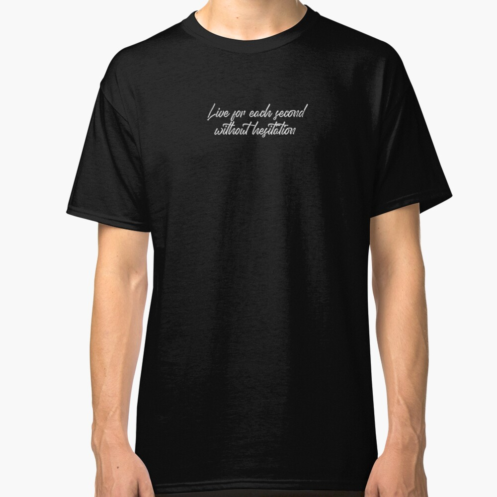 Live for each second without hesitation (white lettering) Classic T-Shirt