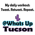 Daily workout - Tweet. Retweet. Repeat. by whatsuptucson