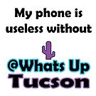 My phone is useless without Whats Up Tucson by whatsuptucson