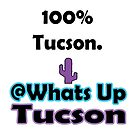 100 percent Tucson by whatsuptucson