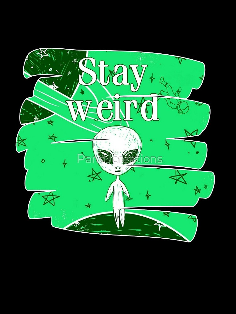 stay weird by PandJcreations