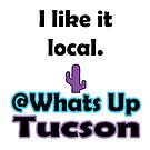 I like it local by whatsuptucson