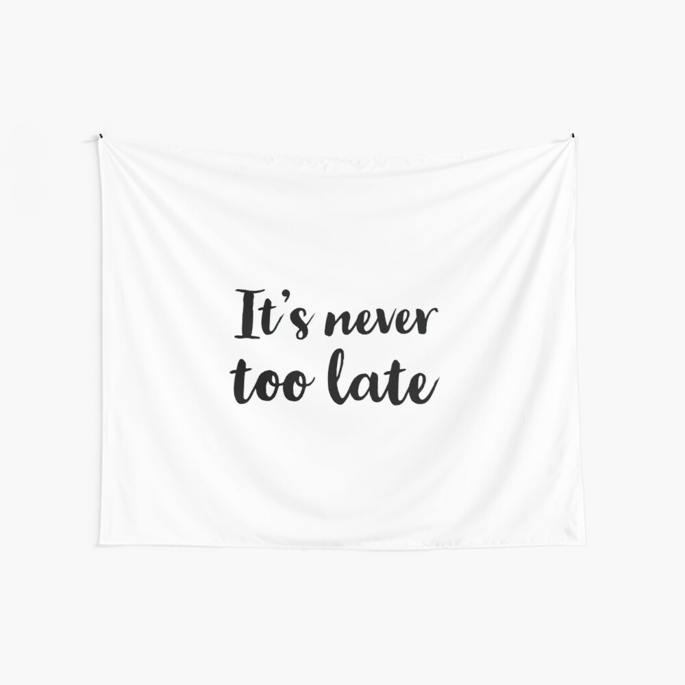 It's never too late Wall Tapestry