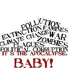 It's The Apocalypse, Baby! by Burn1Em