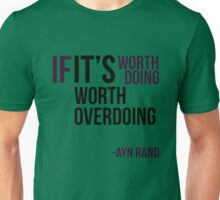 If it's worth doing, it's worth overdoing- Ayn Rand Unisex T-Shirt