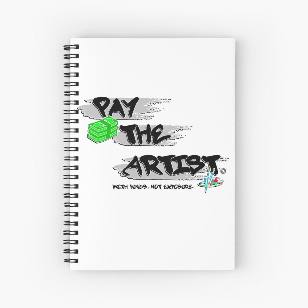 Pay The Artist Spiral Notebook