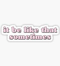 it be like that sometimes Sticker