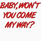 Baby, won't you come my way? by thehiphopshop