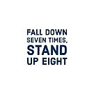 Fall down seven times,  stand up eight by IdeasForArtists